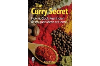 The Curry Secret - How to Cook Real Indian Restaurant Meals at Home