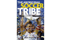 The Aboriginal Soccer Tribe - A History of Aboriginal Involvement with the World Game