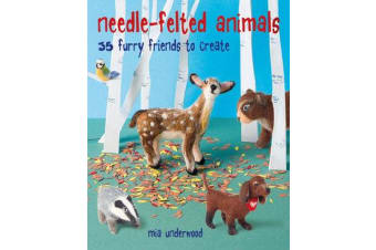 Needle-Felted Animals - 35 Furry Friends to Create