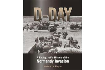 D-Day - A Photographic History of the Normandy Invasion