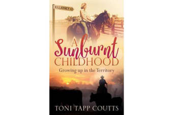 A Sunburnt Childhood - The bestselling memoir about growing up in the Northern Territory