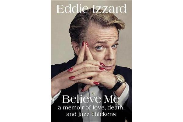 Believe Me - A Memoir of Love, Death, and Jazz Chickens