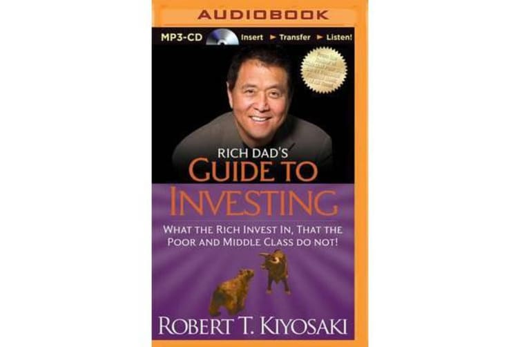 Rich Dad's Guide to Investing - What the Rich Invest In, That the Poor and Middle Class Do Not!