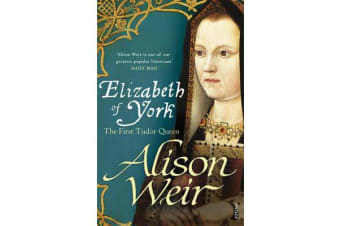 Elizabeth of York - The First Tudor Queen