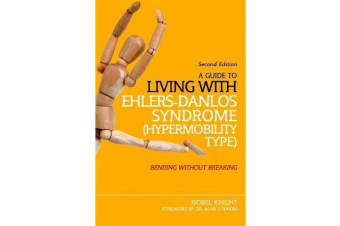 A Guide to Living with Ehlers-Danlos Syndrome (Hypermobility Type) - Bending without Breaking (2nd Edition)