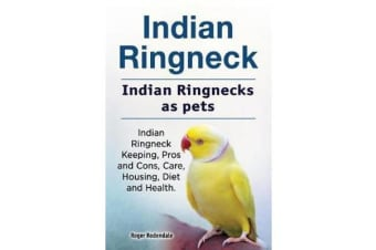 Indian Ringneck. Indian Ringnecks as Pets. Indian Ringneck Keeping, Pros and Cons, Care, Housing, Diet and Health.
