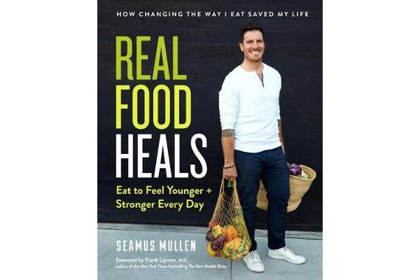 Real Food Heals - Eat to Feel Younger and Stronger Every Day