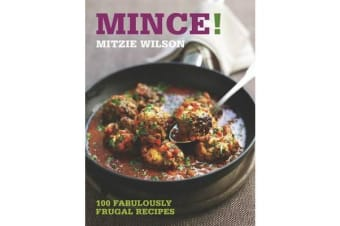Mince! - 100 Fabulously Frugal Recipes