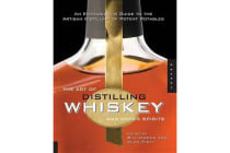 The Art of Distilling Whiskey and Other Spirits - An Enthusiast's Guide to the Artisan Distilling of Potent Potables