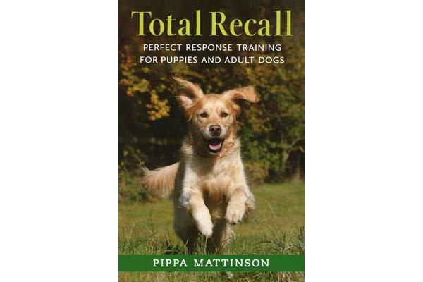 Total Recall - Perfect Response Training for Puppies and Adult Dogs