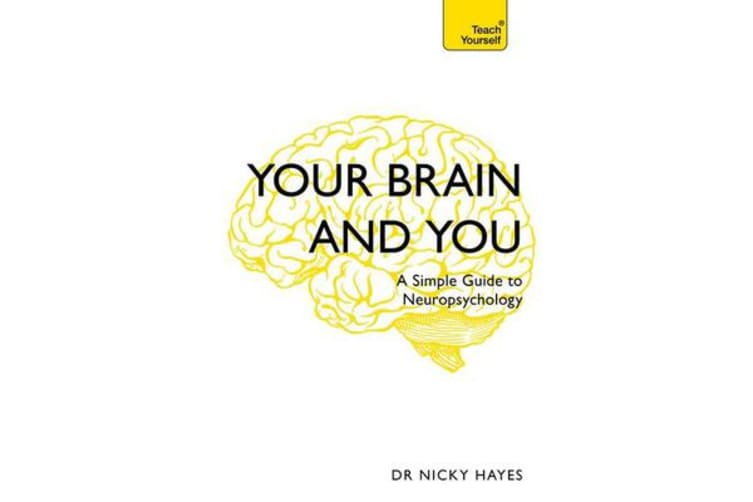 Your Brain and You - A Simple Guide to Neuropsychology