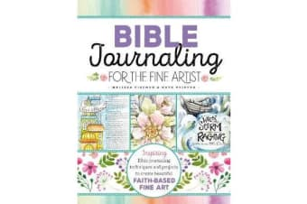 Bible Journaling for the Fine Artist - Inspiring Bible journaling techniques and projects to create beautiful faith-based fine art