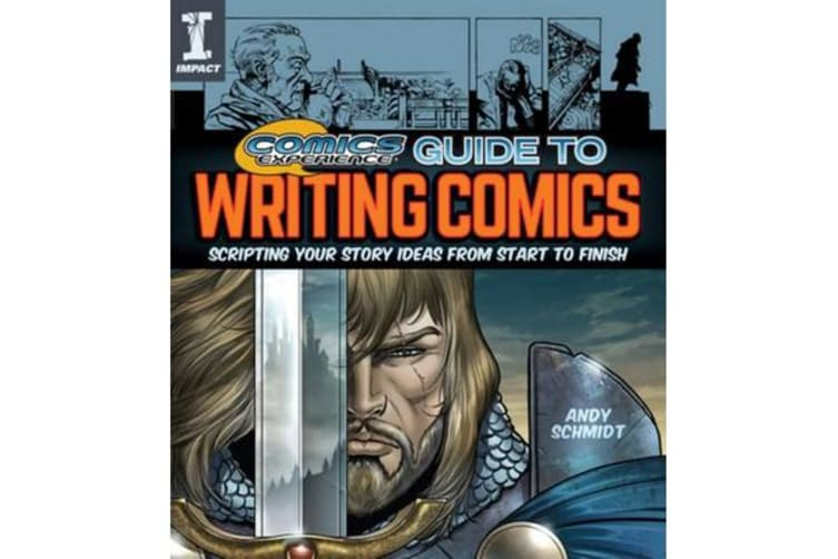Comics Experience (R) Guide to Writing Comics - Scripting Your Story Ideas from Start to Finish