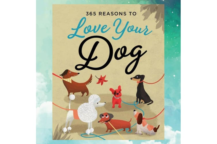 365 Reasons To Love Your Dog Book | A Year`s Worth of Doggy Love!