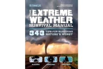 Extreme Weather Survival Manual - 343 Tips for Surviving Nature's Worst