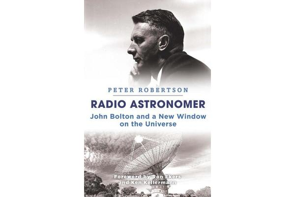 Radio Astronomer - John Bolton and a New Window on the Universe