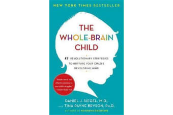 The Whole-Brain Child - 12 Revolutionary Strategies to Nuture Your Child's Developing Mind