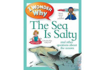 I Wonder Why the Sea Is Salty - And Other Questions about the Oceans