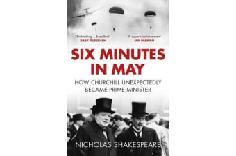 Six Minutes in May - How Churchill Unexpectedly Became Prime Minister