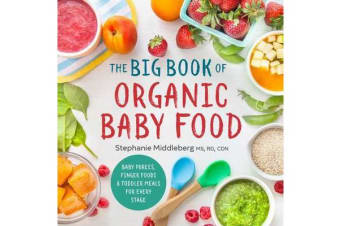 The Big Book of Organic Baby Food - Baby Purees, Finger Foods, and Toddler Meals for Every Stage