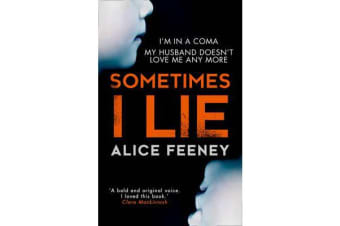 Sometimes I Lie - A psychological thriller with a killer twist you'll never forget
