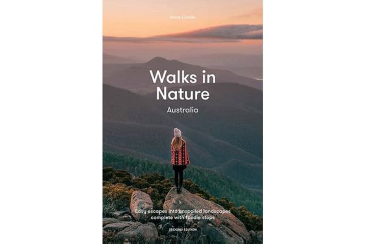 Walks in Nature: Australia 2nd ed - Easy Escapes into Unspoiled Landscapes Complete with Foodie Stops
