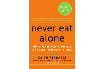 Never Eat Alone - And Other Secrets to Success, One Relationship at a Time