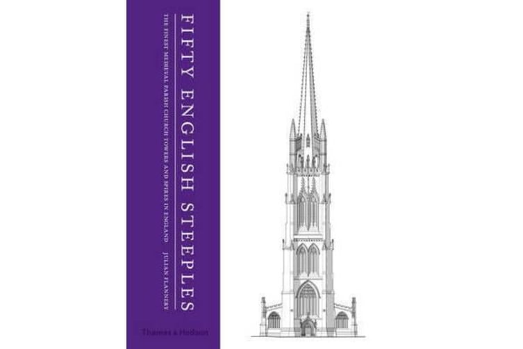 Fifty English Steeples - The Finest Medieval Parish Church Towers and Spires in England