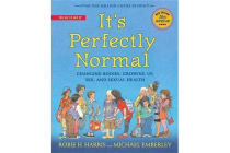 It's Perfectly Normal - Changing Bodies, Growing Up, Sex, and Sexual Health