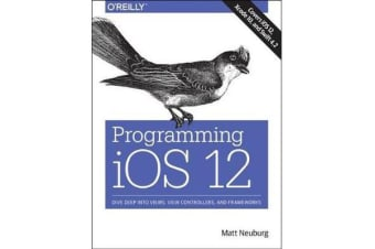 Programming iOS 12 - Dive Deep into Views, View Controllers, and Frameworks