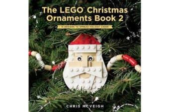 The Lego Christmas Ornaments Book Volume 2 - 16 Designs to Spread Holiday Cheer!