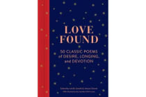 Love Found - 50 Classic Poems of Desire, Longing, and Devotion