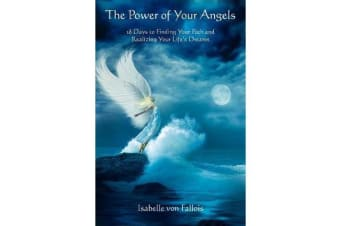 The Power of Your Angels - 28 Days to Finding Your Path and Realizing Your Life's Dreams