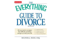 The Everything Guide to Divorce - All You Need to Navigate This Difficult Transition and Get on with Your Life