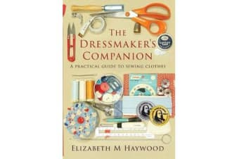 The Dressmaker's Companion - A practical guide to sewing clothes