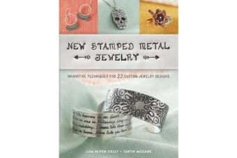 New Stamped Metal Jewelry - Innovative Techniques for 23 Custom Jewelry Designs