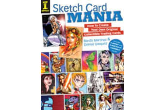 Sketch Card Mania - How to Create Your Own Original Collectible Trading Cards