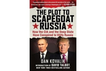 The Plot to Scapegoat Russia - How the CIA and the Deep State Have Conspired to Vilify Putin