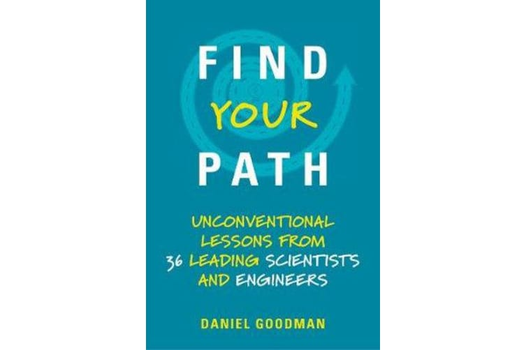 Find Your Path - Unconventional Lessons from 36 Leading Scientists and Engineers