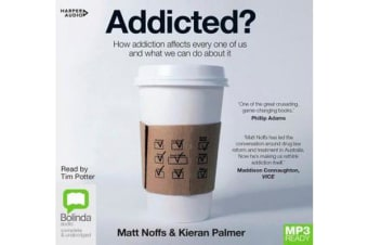 Addicted? - How Addiction Affects Every One of Us and What We Can Do About It