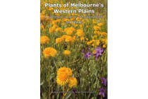 Plants of Melbourne's Western Plains - A Gardener's Guide to the Original Flora