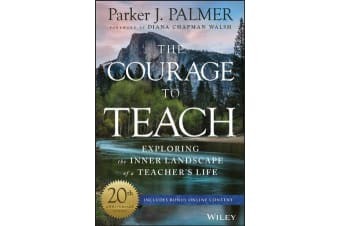 The Courage to Teach - Exploring the Inner Landscape of a Teacher's Life