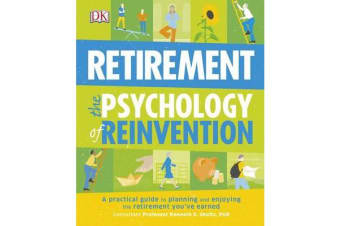 Retirement The Psychology Of Reinvention - A Practical Guide to Planning and Enjoying the Retirement You've Earned