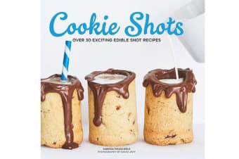 Cookie Shots - Over 30 exciting edible shot recipes