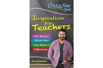 Chicken Soup for the Soul: Inspiration for Teachers - 101 Stories About How You Make a Difference