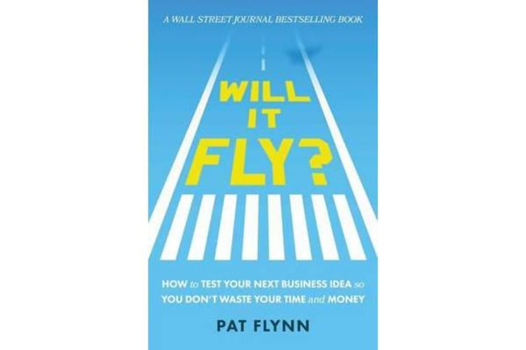 Will It Fly? - How to Test Your Next Business Idea So You Don't Waste Your Time and Money