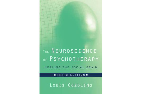 The Neuroscience of Psychotherapy - Healing the Social Brain