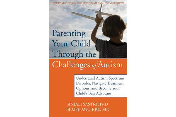 Parenting Your Child with Autism - Practical Solutions, Strategies, and Advice for Helping Your Family.