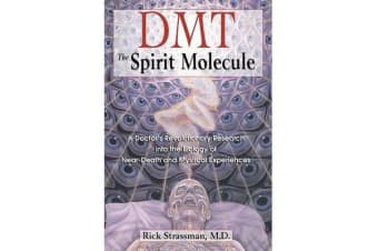 Dmt : the Spririt Molecule - A Doctors Revolutionary Research into the Biology of out-of-Body Near-Death and Mystical Experiences