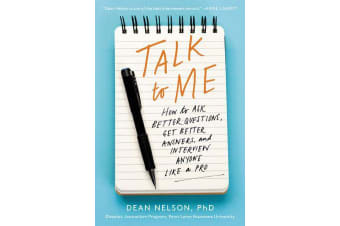 Talk to Me - How to Ask Better Questions, Get Better Answers, and Interview Anyone Like a Pro